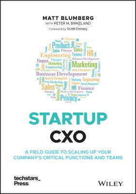 Startup CXO: A Field Guide to Scaling Up Your Company's Critical Functions and Teams by Matt Blumberg