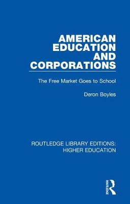 American Education and Corporations: The Free Market Goes to School book