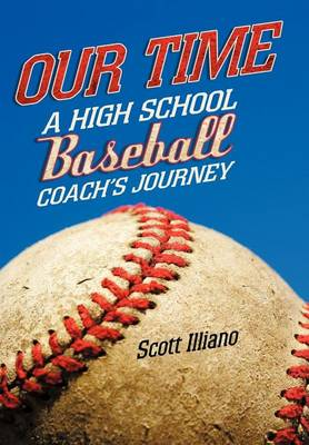 Our Time: A High School Baseball Coach's Journey by Scott Illiano