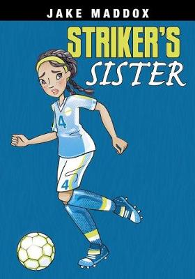 Striker's Sister by ,Jake Maddox