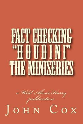 Fact Checking Houdini the Miniseries by John Cox