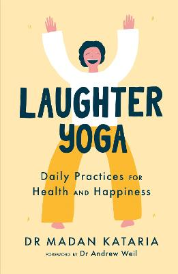 Laughter Yoga: Daily Laughter Practices for Health and Happiness by Dr Madan Kataria