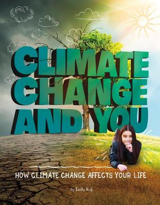 Climate Change and You: How Climate Change Affects Your Life by Emily Raij