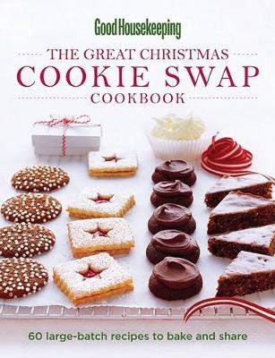 Good Housekeeping The Great Christmas Cookie Swap Cookbook by Good Housekeeping