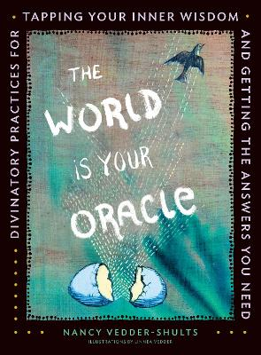 The World is Your Oracle by Nancy Vedder-Shults