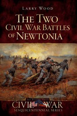 The Two Civil War Battles of Newtonia by Larry Wood