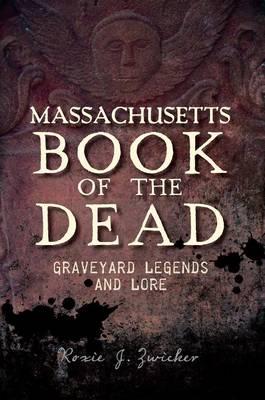 Massachusetts Book of the Dead: by Roxie Zwicker