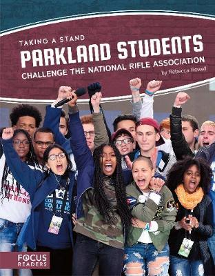 Taking a Stand: Parkland Students Challenge the National Rifle Association by Rebecca Rowell