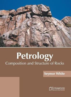 Petrology: Composition and Structure of Rocks by Seymor White