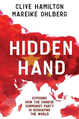 Hidden Hand: Exposing How The Chinese Communist Party Is Reshaping The World by Clive Hamilton