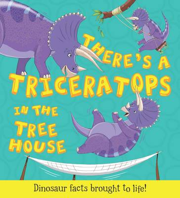 What If a Dinosaur: There's a Triceratops in the Tree House by Ruth Symons