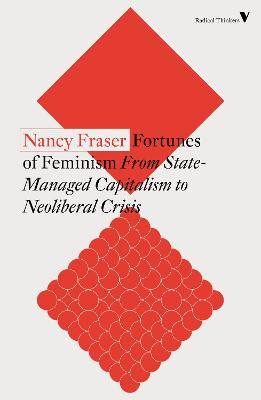Fortunes of Feminism: From State-Managed Capitalism to Neoliberal Crisis by Nancy Fraser