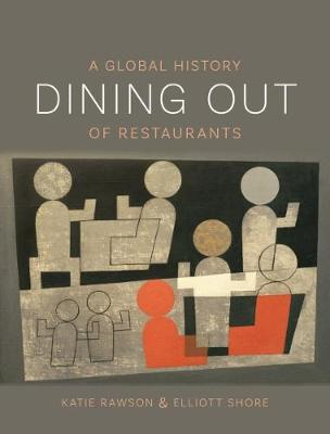 Dining Out: A Global History of Restaurants by Elliott Shore