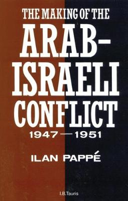 The Making of the Arab-Israeli Conflict, 1947-51 by Ilan Pappe