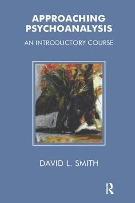 Approaching Psychoanalysis by David Livingstone Smith