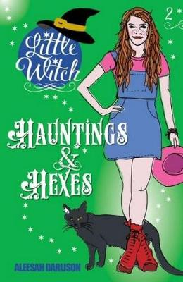 Little Witch - Hauntings & Hexes Book 2 by Aleesah Darlison