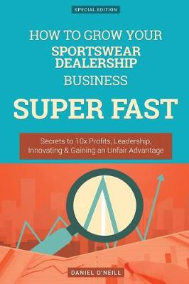 How to Grow Your Sportswear Dealership Business Super Fast by Daniel O'Neill