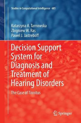 Decision Support System for Diagnosis and Treatment of Hearing Disorders: The Case of Tinnitus by Pawel J. Jastreboff