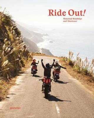 Ride Out!: Motorcycle Roadtrips and Adventures by Gestalten