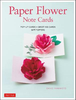 Paper Flower Note Cards: Pop-up Cards * Greeting Cards * Gift Toppers by Emiko Yamamoto