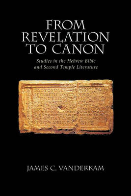 From Revelation to Canon: Studies in the Hebrew Bible and Second Temple Literature by James C. VanderKam