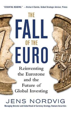 The Fall of the Euro: Reinventing the Eurozone and the Future of Global Investing by Jens Nordvig