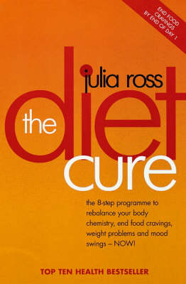 Diet Cure: The 8-Step Programme to Rebalance Your Body Chemistry, End Food Cravings, Weight Problems and Mood Swings - Now! by Julia Ross