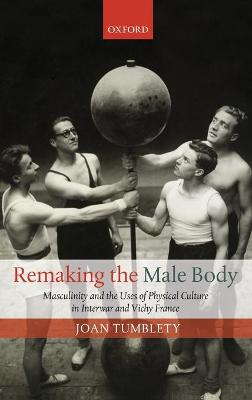 Remaking the Male Body by Joan Tumblety