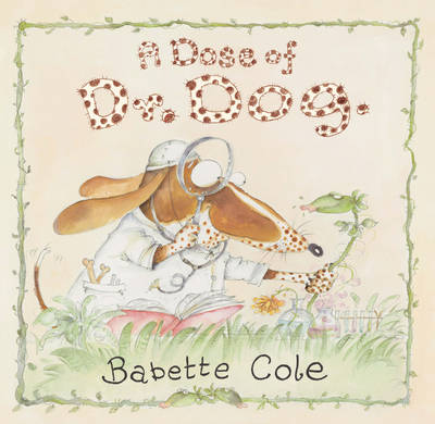 Dose of Dr Dog by Babette Cole