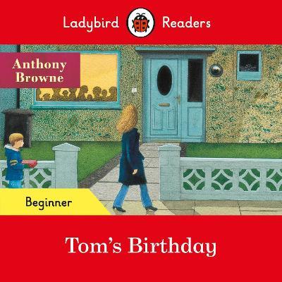 Ladybird Readers Beginner Level - Tom's Birthday (ELT Graded Reader) by Anthony Browne