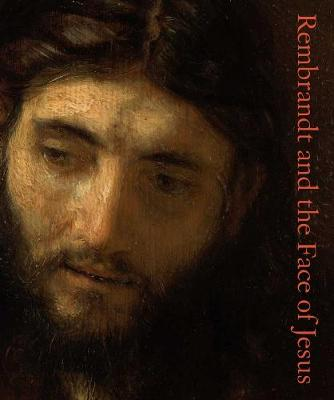 Rembrandt and the Face of Jesus by Lloyd DeWitt