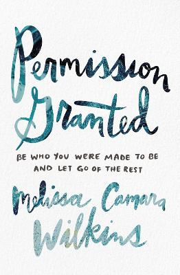 Permission Granted: Be Who You Were Made to Be and Let Go of the Rest book
