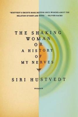 The Shaking Woman or a History of My Nerves by Siri Hustvedt