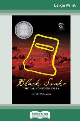 Black Snake: The Daring of Ned Kelly (16pt Large Print Edition) by Carole Wilkinson