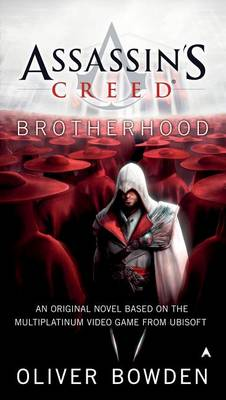 Assassin's Creed: Brotherhood by Oliver Bowden