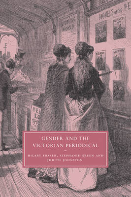 Gender and the Victorian Periodical by Hilary Fraser