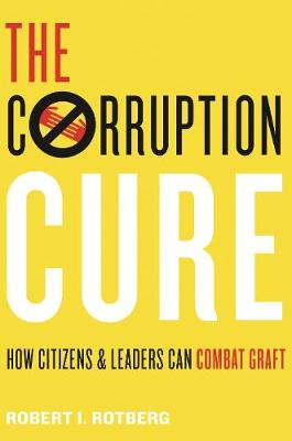 The Corruption Cure: How Citizens and Leaders Can Combat Graft book