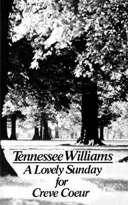 A Lovely Sunday for Creve Coeur by Tennessee Williams