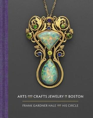 Arts and Crafts Jewelry in Boston: Frank Gardner Hale and His Circle by Nonie Gadsden