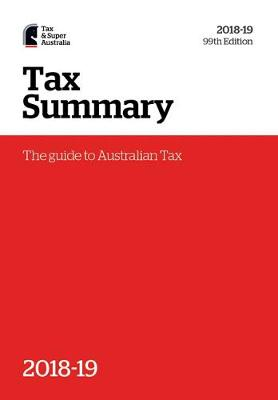 Tax Summary 2018-19: The Guide to Australian Tax by