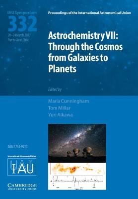 Astrochemistry VII (IAU S332) by Maria Cunningham