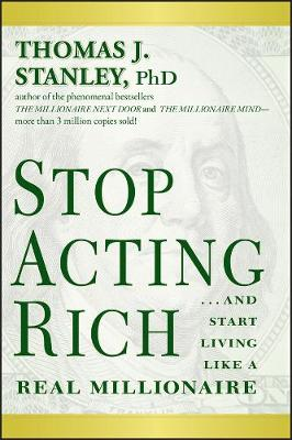 Stop Acting Rich by Thomas J. Stanley