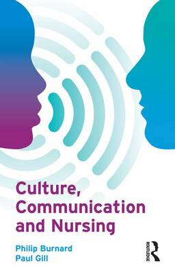 Culture, Communication and Nursing by Philip Burnard