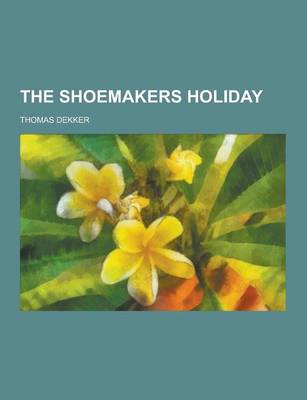 The Shoemakers Holiday by Thomas Dekker