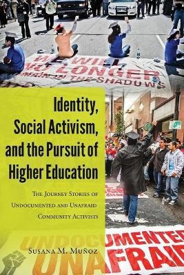 Identity, Social Activism, and the Pursuit of Higher Education by Susana M. Munoz