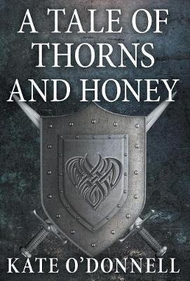 Tale of Thorns and Honey by Kate O'Donnell
