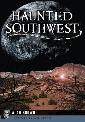 Haunted Southwest by Alan Brown