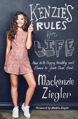 Kenzie's Rules for Life by MacKenzie Ziegler