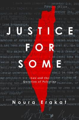 Justice for Some: Law and the Question of Palestine by Noura Erakat
