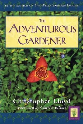 The Adventurous Gardener by Christopher Lloyd